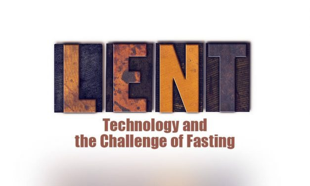 Lent, Technology, and the Challenge of Fasting