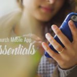 7 Church Mobile App Essentials